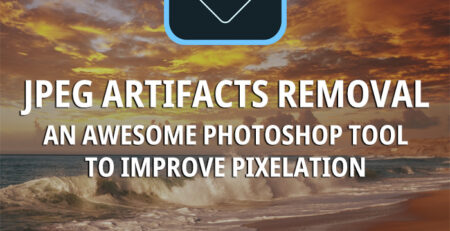 JPEG Artifacts Removal - An Awesome Photoshop Tool to Improve Pixelation