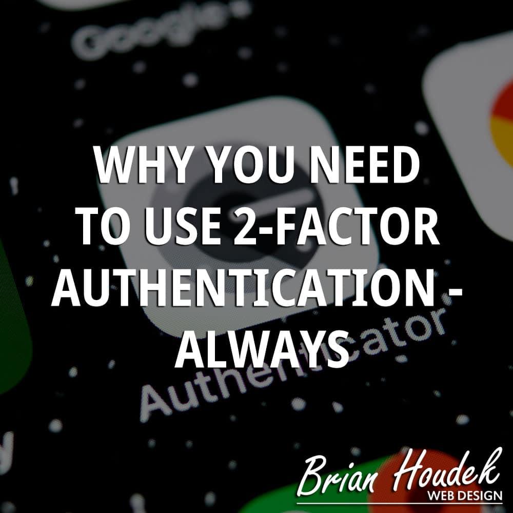 Why You Need To Use 2-Factor Authentication – ALWAYS